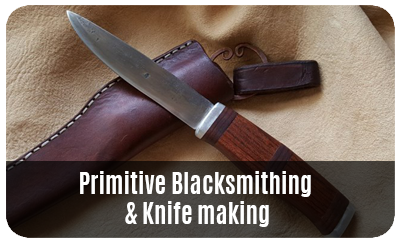Primitive Blacksmithing & Knife making